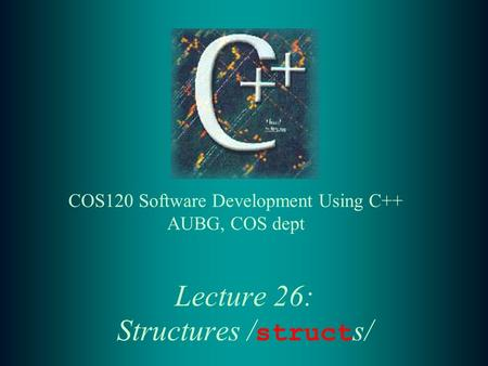 Lecture 26: Structures / struct s/. 2 Lecture Contents: t Basics of structs t Struct type definition ( struct reserved word) t Struct type definition.