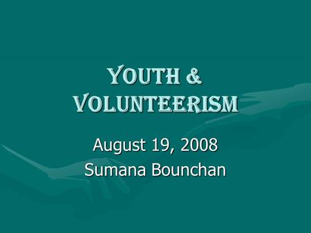 Youth & Volunteerism August 19, 2008 Sumana Bounchan.