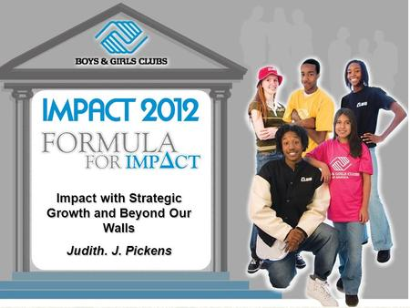 Impact with Strategic Growth and Beyond Our Walls Judith. J. Pickens.