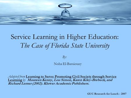 GUC Research for Lunch - 2007 Service Learning in Higher Education: The Case of Florida State University Adapted from Learning to Serve: Promoting Civil.