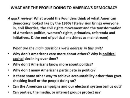WHAT ARE THE PEOPLE DOING TO AMERICA'S DEMOCRACY A quick review: What would the Founders think of what American democracy looked like by the 1960s? (television.