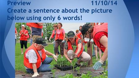 Preview11/10/14 Create a sentence about the picture below using only 6 words!