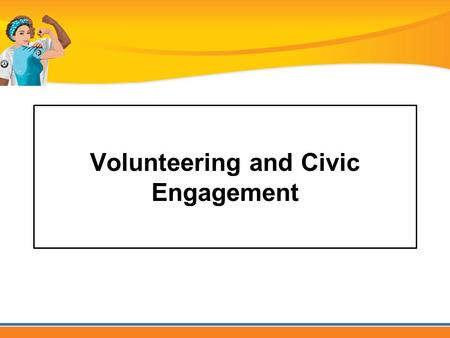 Volunteering and Civic Engagement. Trending now.... Getting involved in community life Helping our neighbors Volunteering!