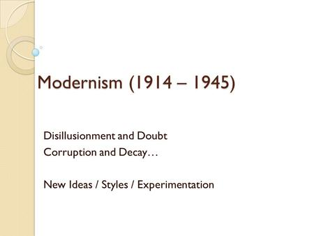 Modernism (1914 – 1945) Disillusionment and Doubt