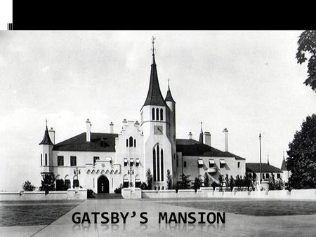 "Gatsby's Mansion ""A factual imitation of some Hotel de Ville in Normandy, with a tower on one side, spanking new under a thin bead of raw ivy, and marble."