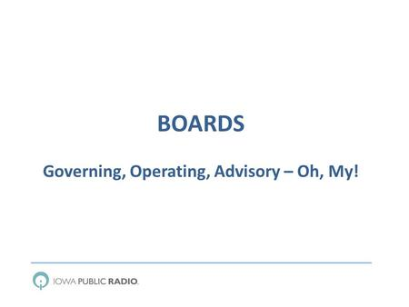 BOARDS Governing, Operating, Advisory – Oh, My!. OVERVIEW CEDAR FALLS IOWA CITY AMES DES MOINES.
