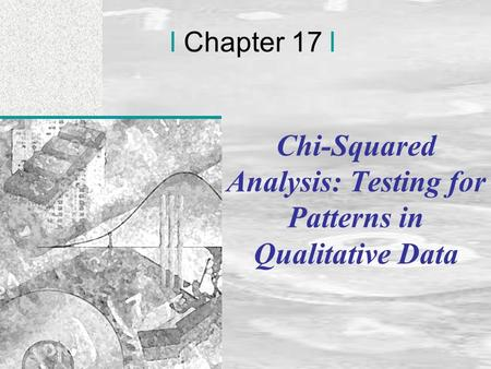 Irwin/McGraw-Hill © Andrew F. Siegel, 1997 and 2000 17-1 l Chapter 17 l Chi-Squared Analysis: Testing for Patterns in Qualitative Data.