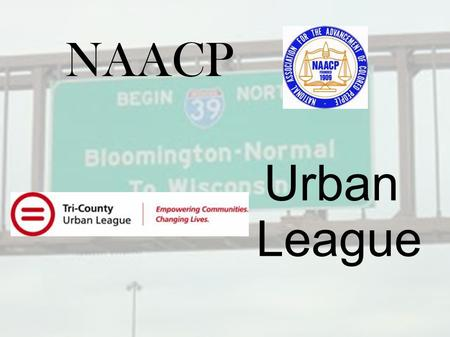 NAACP Urban League. What are the organizations all about? Urban League – Functions of the group can be tailored based on the needs of the population Professional.