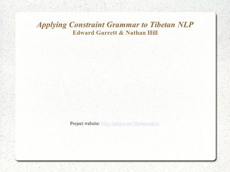 Applying Constraint Grammar to Tibetan NLP Edward Garrett & Nathan Hill Project website:
