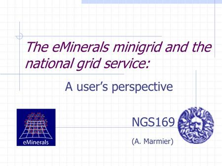 The eMinerals minigrid and the national grid service: A user's perspective NGS169 (A. Marmier)