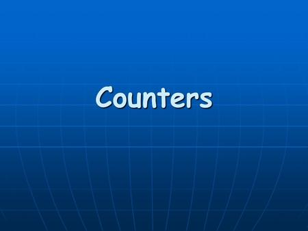 Counters. Counter Applications Counters count events such as the number of: Parts passing a certain point on a conveyor system Good parts/bad parts manufactured.