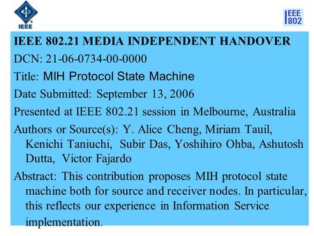 1 IEEE 802.21 MEDIA INDEPENDENT HANDOVER DCN: 21-06-0734-00-0000 Title: MIH Protocol State Machine Date Submitted: September 13, 2006 Presented at IEEE.