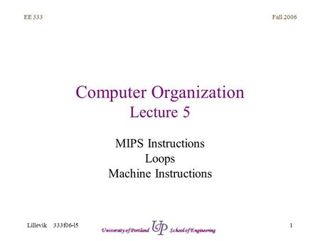 Fall 2006 1 EE 333 Lillevik 333f06-l5 University of Portland School of Engineering Computer Organization Lecture 5 MIPS Instructions Loops Machine Instructions.