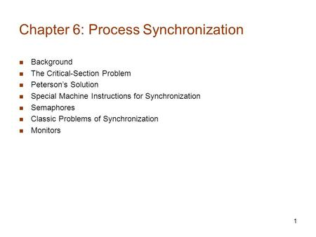 1 Chapter 6: Process Synchronization Background The Critical-Section Problem Peterson's Solution Special Machine Instructions for Synchronization Semaphores.