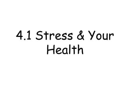 4.1 Stress & Your Health. Key Terms What is Stress? –The body's & mind's response to a demand. What is a Stressor? –Any situation that puts a demand on.