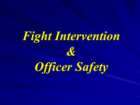 Fight Intervention & Officer Safety. You will do under stress – What you are trained to do!