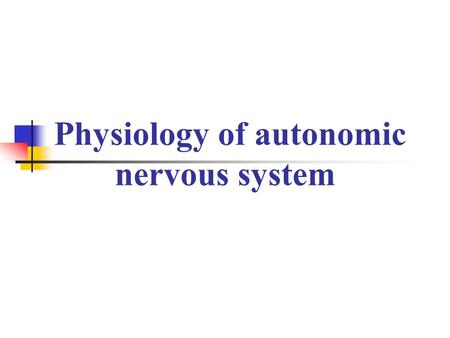 Physiology of autonomic nervous system Comparison of Somatic and Autonomic Nervous System Somatic Skeletal muscle Conscious and unconscious movement.