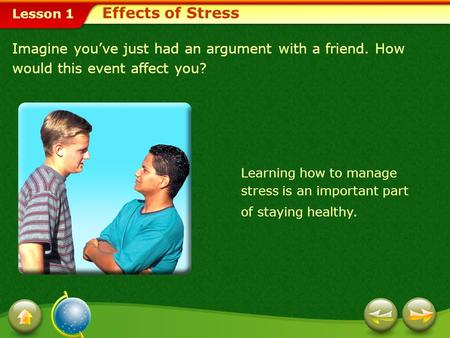 Lesson 1 Imagine you've just had an argument with a friend. How would this event affect you? Learning how to manage stress is an important part of staying.