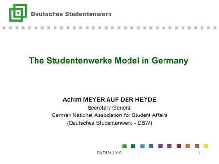PADUA 20101 The Studentenwerke Model in Germany Achim MEYER AUF DER HEYDE Secretary General German National Association for Student Affairs (Deutsches.