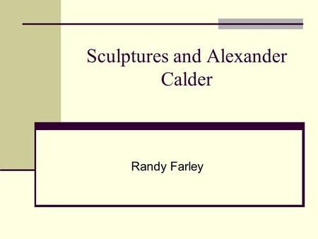 Sculptures and Alexander Calder