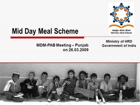 1 Mid Day Meal Scheme Ministry of HRD Government of India MDM-PAB Meeting – Punjab on 26.03.2009.