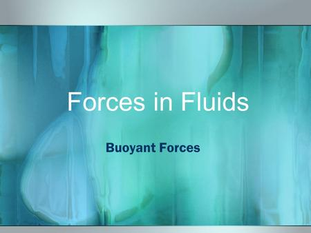 Forces in Fluids Buoyant Forces Terms Buoyant Force ~ the upward force that fluids exert on all matter Archimedes' principle~ the buoyant force on an.