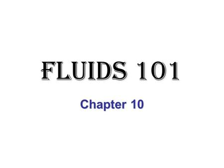 Fluids 101 Chapter 10. Fluids Any material that flows and offers little resistance to changing its shape. –Liquids –Gases –Plasma?