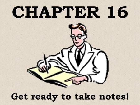 CHAPTER 16 Get ready to take notes! SOLIDS, LIQUIDS & GASES.