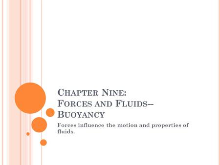 C HAPTER N INE : F ORCES AND F LUIDS -- B UOYANCY Forces influence the motion and properties of fluids.