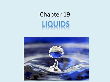 Chapter 19. Liquids exert pressure on the walls of their container. Pressure = force area.