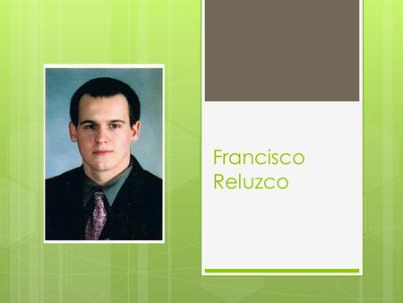 Francisco Reluzco. Hometown  Was born in Frederick, MD on September 29, 1992  Frederick is just an hour and a half from Washington D.C.  Has lived.