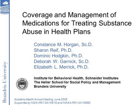 Coverage and Management of Medications for Treating Substance Abuse in Health Plans Constance M. Horgan, Sc.D. Sharon Reif, Ph.D. Dominic Hodgkin, Ph.D.