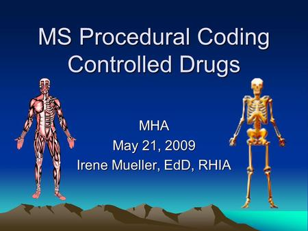MS Procedural Coding Controlled Drugs MHA May 21, 2009 Irene Mueller, EdD, RHIA.