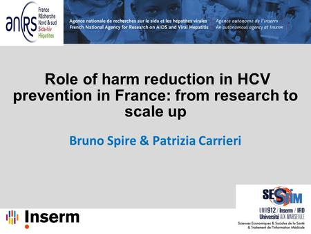 Role of harm reduction in HCV prevention in France: from research to scale up Bruno Spire & Patrizia Carrieri.