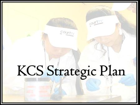 KCS Strategic Plan. Graduation Rate Proficiency Rate Turnover Rate Teacher Working Conditions Survey Short Term Suspension Rate Dropout Rate Funding Strategic.