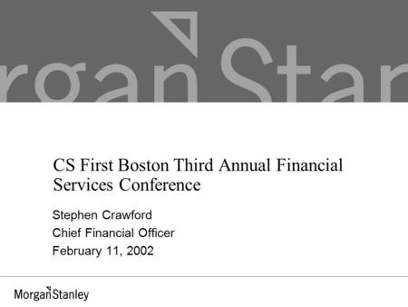 CS First Boston Third Annual Financial Services Conference Stephen Crawford Chief Financial Officer February 11, 2002.