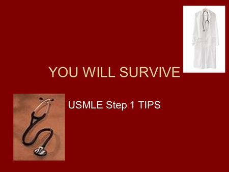 YOU WILL SURVIVE USMLE Step 1 TIPS. Who….to study with? Alone Imaginary friends A friend in the room In a group Weekly groups.