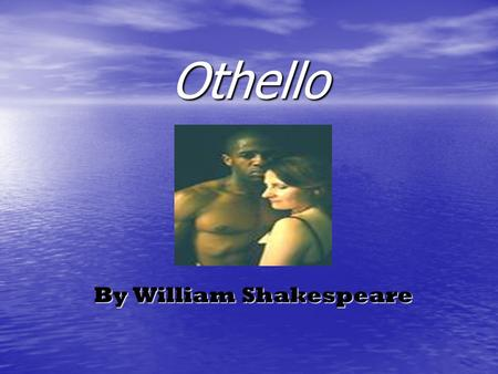 Othello By William Shakespeare. Brief Synopsis Brief Synopsis Act One: Othello, a Moorish general of Venice, has promoted Cassio as his lieutenant; Iago,