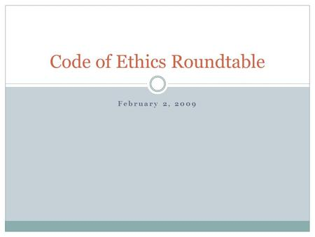 February 2, 2009 Code of Ethics Roundtable. Housekeeping Office hours tomorrow: 2 to 5 p.m. at Starbucks on South University If you haven't done so, please.