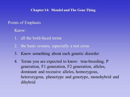 Chapter 14: Mendel and The Gene Thing Points of Emphasis Know: 1.all the bold-faced terms 2.the basic crosses, especially a test cross 3.Know something.