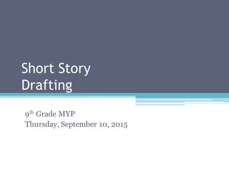 Short Story Drafting 9 th Grade MYP Thursday, September 10, 2015.