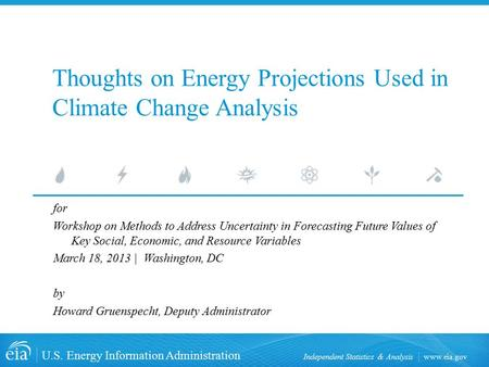 Www.eia.gov U.S. Energy Information Administration Independent Statistics & Analysis Thoughts on Energy Projections Used in Climate Change Analysis for.