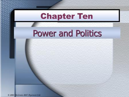 © 2003 McGraw-Hill Ryerson Ltd. Power and Politics Chapter Ten.