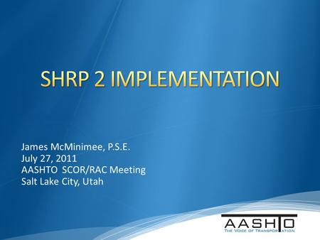 James McMinimee, P.S.E. July 27, 2011 AASHTO SCOR/RAC Meeting Salt Lake City, Utah.