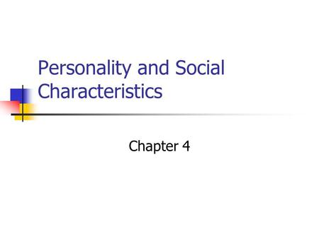 Personality and Social Characteristics Chapter 4.