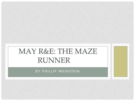 BY PHILLIP WEINSTEIN MAY R&E: THE MAZE RUNNER. SUMMARY Thomas does not know where he is, who he is, or why he is there. All he knows is his name, Thomas.