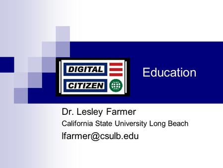 Education Dr. Lesley Farmer California State University Long Beach