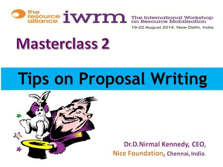 Tips on Proposal Writing 1.  It's a Team but One  Identify the Donor's Approach to Problems: Welfare / Development /Empowerment / Sustainable  Involve.