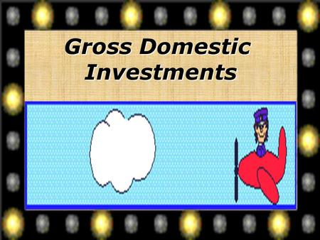 Gross Domestic Investments. o 45 oC 390470 370 390 410 430 450 470 490 510 530 550 $530 510 490470 450 430 410 390 370 Yesterday we looked at the consumption.
