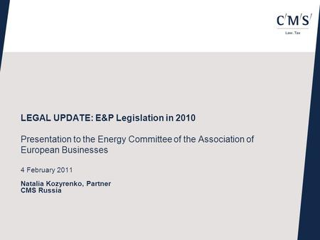 LEGAL UPDATE: E&P Legislation in 2010 Presentation to the Energy Committee of the Association of European Businesses 4 February 2011 Natalia Kozyrenko,